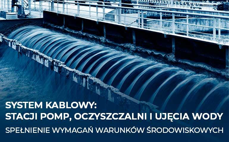 System kablowy stacji pomp, oczyszczalni i ujęcia wody – spełnienie wymagań warunków środowiskowych